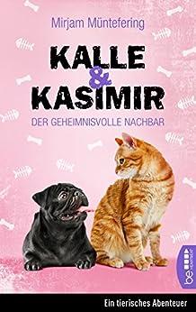Kalle und Kasimir: Der geheimnisvolle Nachbar (Das tierische Detektiv-Duo 1)