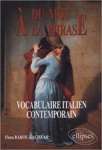 Du mot à la phrase : Vocabulaire italien contemporain de Flora Barou-Lachkar ( 2 février 2005 )