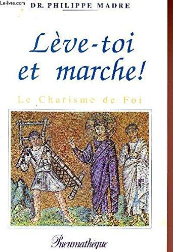 Leve-toi et marche: Le charisme de foi (French Edition)