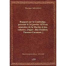 Rapport sur le Cambodge, présenté le 24 janvier 1874 au ministère de la Marine et des colonies. [Sig
