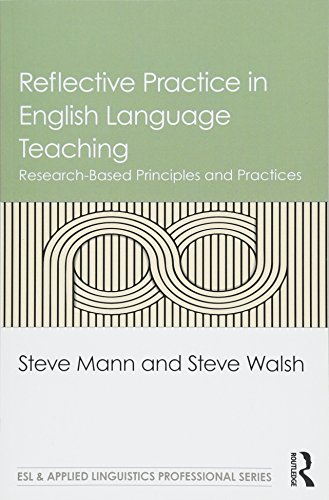 Reflective Practice in English Language Teaching: Research-Based Principles and Practices (ESL & Applied Linguistics Professional Series) por Steve Mann