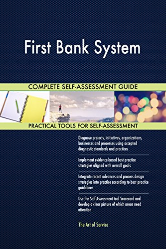 First Bank System All-Inclusive Self-Assessment - More than 690 Success Criteria, Instant Visual Insights, Comprehensive Spreadsheet Dashboard, Auto-Prioritized for Quick Results