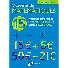 15 Problemes combinats de sumar i restar amb nombres naturals (Català - Material Complementari - Quaderns De Matemàtiques)