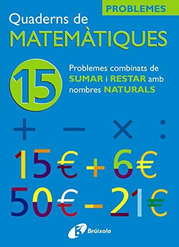 15 Problemes combinats de sumar i restar amb nombres naturals (Català - Material Complementari - Quaderns De Matemàtiques) - 9788483045923