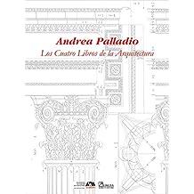 Los cuatro libros de la arquitectura/ The Four Books of Architecture