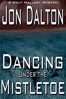 Dancing Under the Mistletoe (Wolf Mallory Mystery) (English Edition) di [Dalton, Jon]