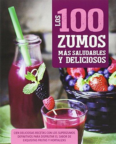 100 Zumos Mas Saludables Y Deliciosos