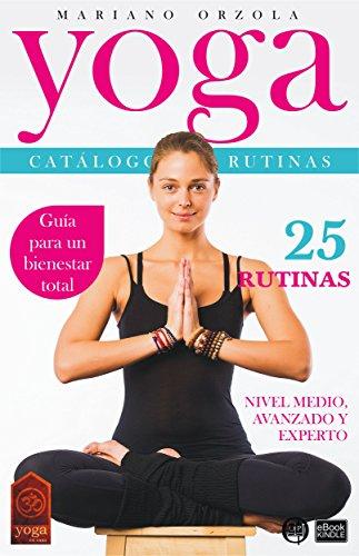 YOGA - CATÁLOGO DE RUTINAS 2: NIVEL MEDIO, AVANZADO Y EXPERTO (Colección YOGA EN CASA nº 10)