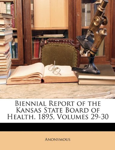 Biennial Report of the Kansas State Board of Health. 1895, Volumes 29-30