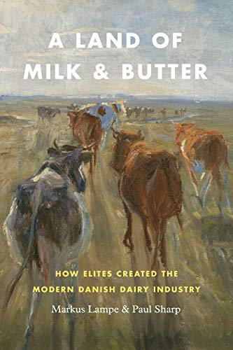 A Land of Milk and Butter: How Elites Created the Modern Danish Dairy Industry (Markets and Governments in Economic History) (English Edition) -