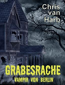 Grabesrache - Vampir von Berlin