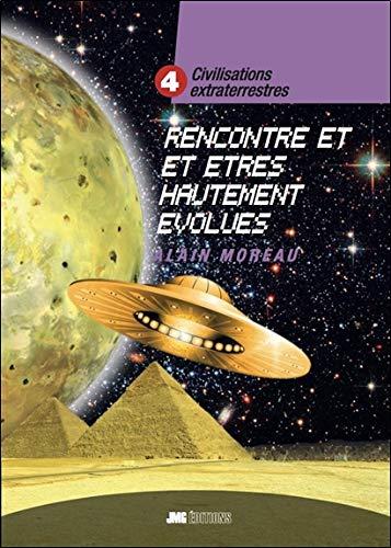 Civilisations extraterrestres Tome 4 - Rencontres extraterrestres et êtres hautement évolués
