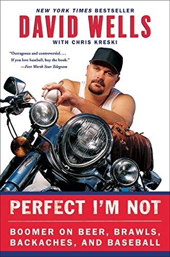 Perfect I'm Not: Boomer on Beer, Brawls, Backaches, and Baseball by David Wells (2004-09-05)
