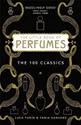 The Little Book of Perfumes: The 100 classics by Luca Turin (2011-11-03)