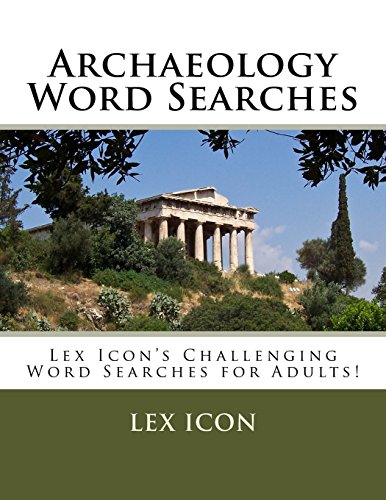 Archaeology Word Searches: Volume 3 (Lex Icon's Challenging Word Searches for Adults!)