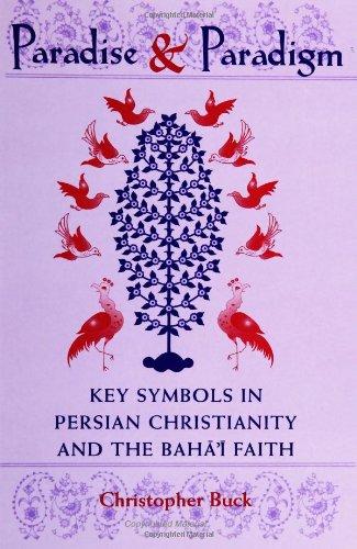 Paradise and Paradigm: Key Symbols in Persian Christianity and the Baha'i Faith (Studies in the Babi and Baha'i Religions, V. 10) por Christopher Buck