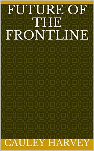 Future Of The Frontline (Finnish Edition) por Cauley Harvey