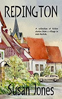 Redington: A collection of fiction stories from a village in mid-Norfolk by [Jones, Susan]