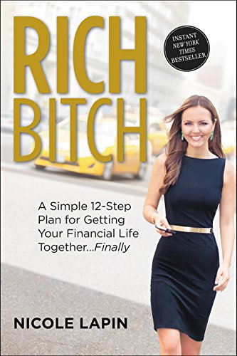 Rich Bitch: A Simple 12-Step Plan for Getting Your Financial Life Together...Finally por Nicole Lapin