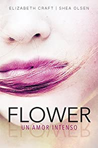 Flower. Un amor intenso par Elizabeth Craft