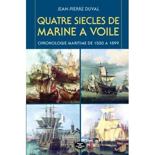 Quatres siècles de marine à voile : Chronologie maritime de 1501 à 1899 de Jean-Pierre Duval (15 janvier 2014) Broché