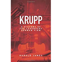 Krupp: A History of the Legendary German Firm by Harold James (2012-02-26)