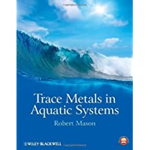 Trace Metals in Aquatic Systems by Robert P. Mason (2013-05-13)