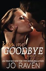 Kiss Me Goodbye: A Short Inked Brotherhood Story by Jo Raven (2016-05-04)