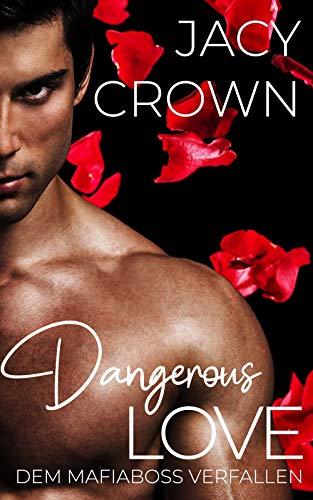 Dangerous Love: Dem Mafiaboss verfallen (Dark Mafia Romance 1)