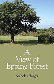 A View of Epping Forest by [Hagger, Nicholas]