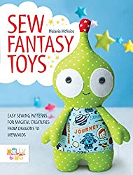 Sew Fantasy Toys: 10 Sewing Patterns for Magical Creatures from Dragons to Mermaids