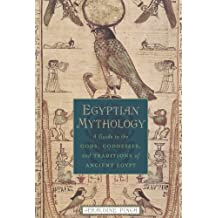 Egyptian Mythology: A Guide to the Gods, Goddesses, and Traditions of Ancient Egypt