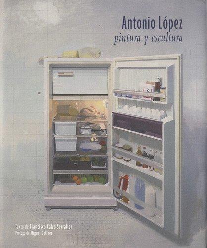 ANTONIO LOPEZ PINTURA Y ESCULTURA por Francisco Calvo Serraller