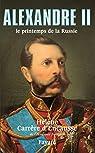 Alexandre II, le printemps de la Russie par Carrère d'Encausse