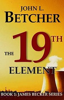 The 19th Element (James Becker Suspense/Thriller Series) by [Betcher, John L.]
