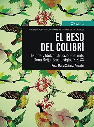 EPUB El beso del colibrí: historia y (de)construcción del mito dona beija. brasil, siglos xix-xx Descargar gratis