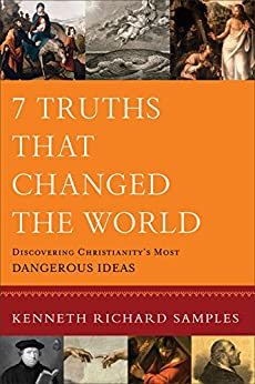 7 Truths That Changed the World (Reasons to Believe): Discovering Christianity's Most Dangerous Ideas di [Samples, Kenneth R.]