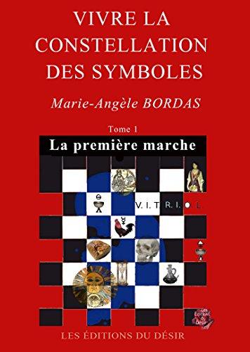 VIVRE LA CONSTELLATION DES SYMBOLES: Tome 1 - La première marche