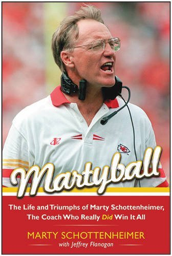 Martyball!: The Life and Triumphs of Marty Schottenheimer, the Coach Who Really Did Win it All by Marty Schottenheimer (2015-10-22)