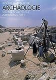 Archäologie: Von der Schatzsuche zur Wissenschaft