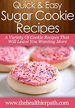 Sugar Cookie Recipes: A Variety Of Cookie Recipes That Will Leave You Wanting More (Quick & Easy Recipes) (English Edition) von [Miller, Mary]