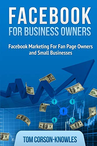 Facebook for Business Owners: Facebook Marketing For Fan Page Owners and Small Businesses (Social Media Marketing)