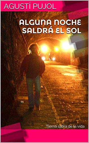 ALGUNA NOCHE SALDRÁ EL SOL: Tierna sátira de la vida por Agustí Pujol