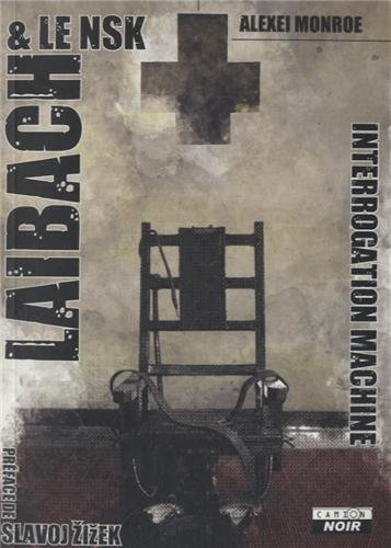 LAIBACH The interrogation Machine par Alexei Monroe