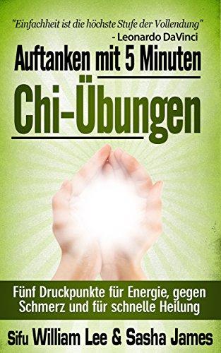 Auftanken mit 5 Minuten Chi-Übungen - Fünf Druckpunkte für Energie, gegen Schmerz und für schnelle Heilung