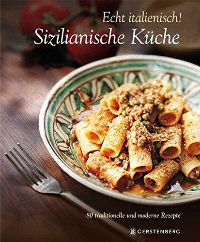 Echt Italienisch! - Sizilianische Küche Moderne Italienische Küche