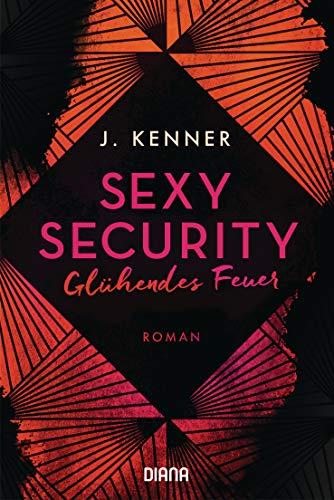Sexy Security: Glühendes Feuer - Roman (Stark Security 2) von [Kenner, J.]