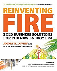 Reinventing Fire: Bold Business Solutions for the New Energy Era by Amory Lovins (2013-10-07)