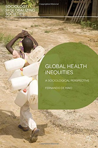 Global Health Inequities: A Sociological Perspective (Sociology for Globalizing Societies) by De Maio, Fernando (2014) Paperback