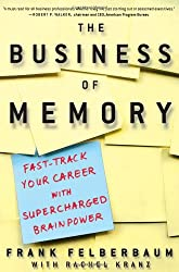 The Business Of Memory: Fast-Track Your Career with Supercharged Brainpower